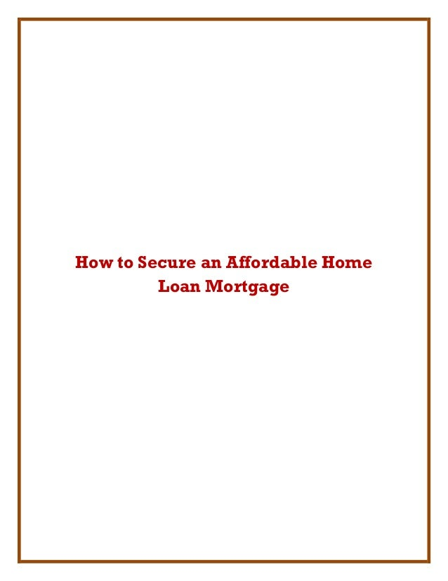 How to Secure an Affordable Home Loan Mortgage