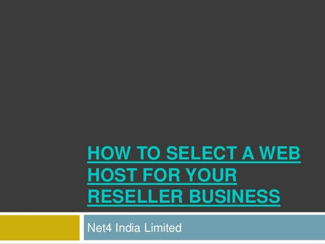 HOW TO SELECT A WEBHOST FOR YOURRESELLER BUSINESSNet4 India Limited