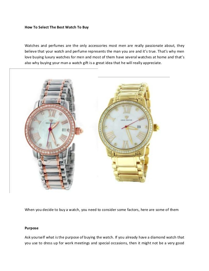 How To Select The Best Watch To BuyWatches and perfumes are the only accessories most men are really passionate about, the...