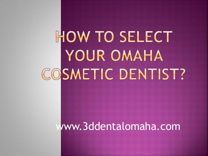 How to select your omaha cosmetic dentist ppt