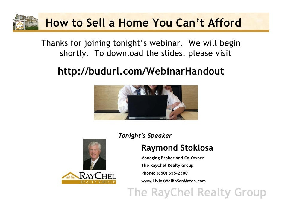 How to Sell a Home You Can't Afford Thanks for joining tonight's webinar. We will begin     shortly. To download the slide...