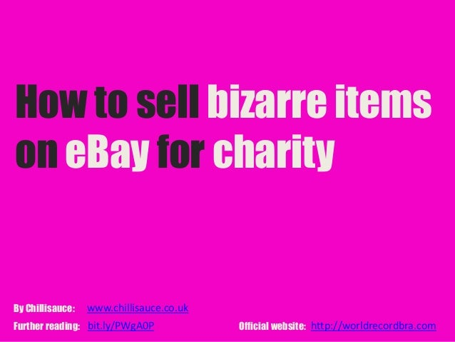 How to sell bizarre itemson eBay for charityBy Chillisauce:   www.chillisauce.co.ukFurther reading: bit.ly/PWgA0P         ...