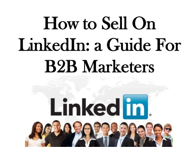 How to Sell OnLinkedIn: a Guide For   B2B Marketers