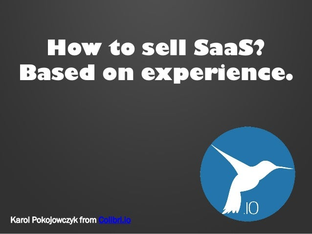 How to sell SaaS? Based on experience.