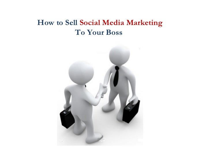 How to Sell  Social Media Marketing  To Your Boss