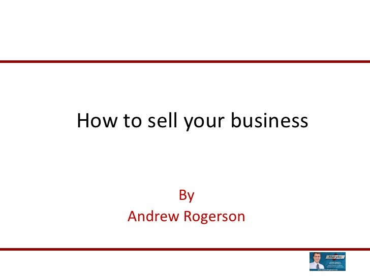 How to sell your business              By      Andrew Rogerson