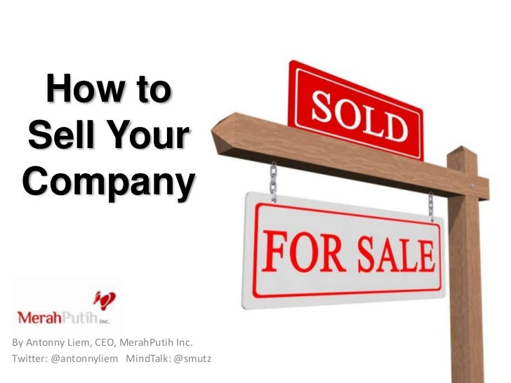 How to Sell Your CompanyBy Antonny Liem, CEO, MerahPutih Inc.Twitter: @antonnyliem MindTalk: @smutz