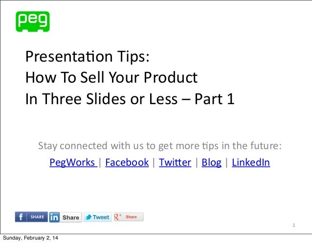 Presenta(on  Tips: How  To  Sell  Your  Product In  Three  Slides  or  Less  –  Part  1 Stay  co...