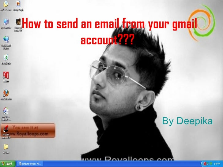 How to send an email from your gmail            account???                            By Deepika