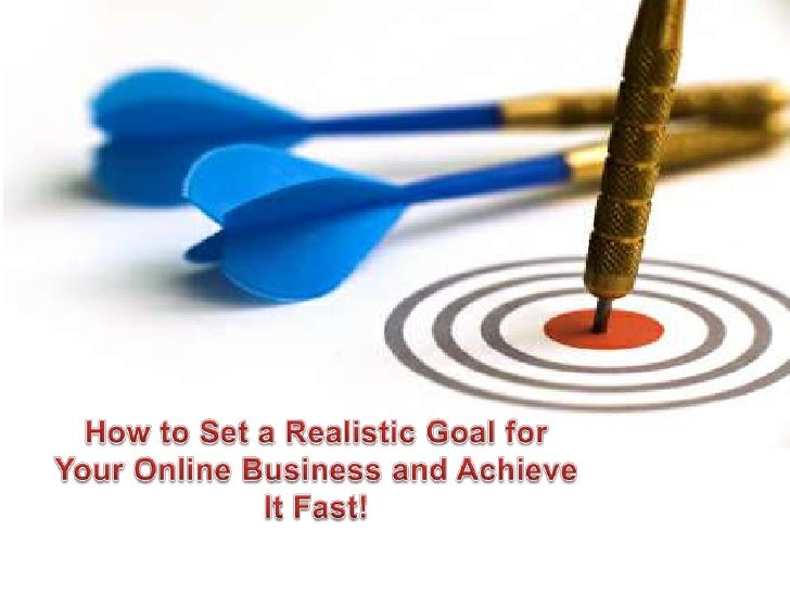 How to Set a Realistic Goal for Your Online Business and Achieve It Fast!