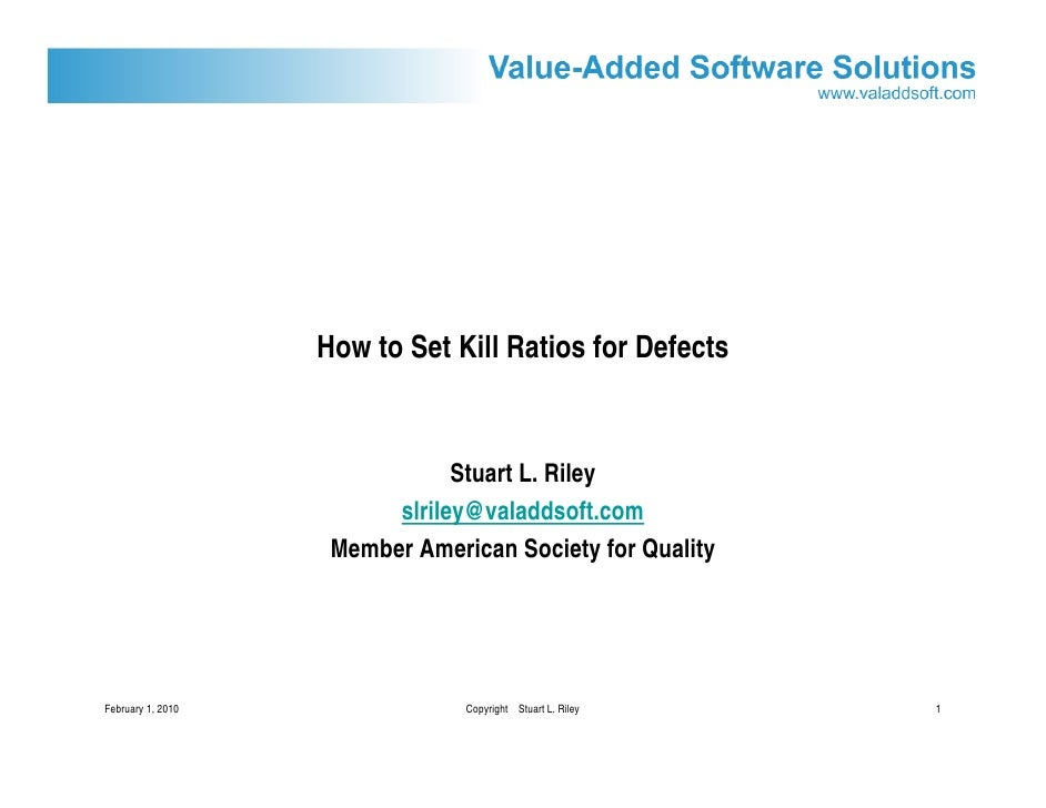 How to Set Kill Ratios for Defects                                  Stuart L. Riley                          slriley@valad...