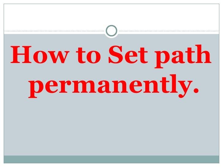 <ul><li>How to Set path  permanently . </li></ul>