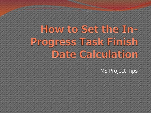 How to Set the In-Progress Task Finish Date Calculation – MS Project Tips