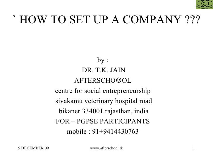 ` HOW TO SET UP A COMPANY ??? by :  DR. T.K. JAIN AFTERSCHO ☺ OL  centre for social entrepreneurship  sivakamu veterinary ...