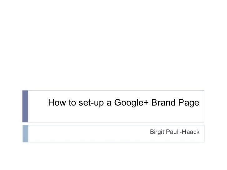 How to set-up a Google+ Brand Page Birgit Pauli-Haack