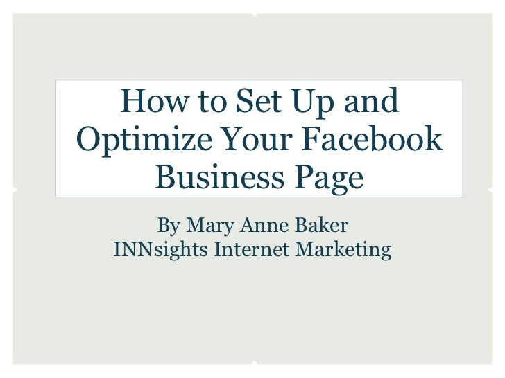 How to Set Up andOptimize Your Facebook    Business Page     By Mary Anne Baker  INNsights Internet Marketing