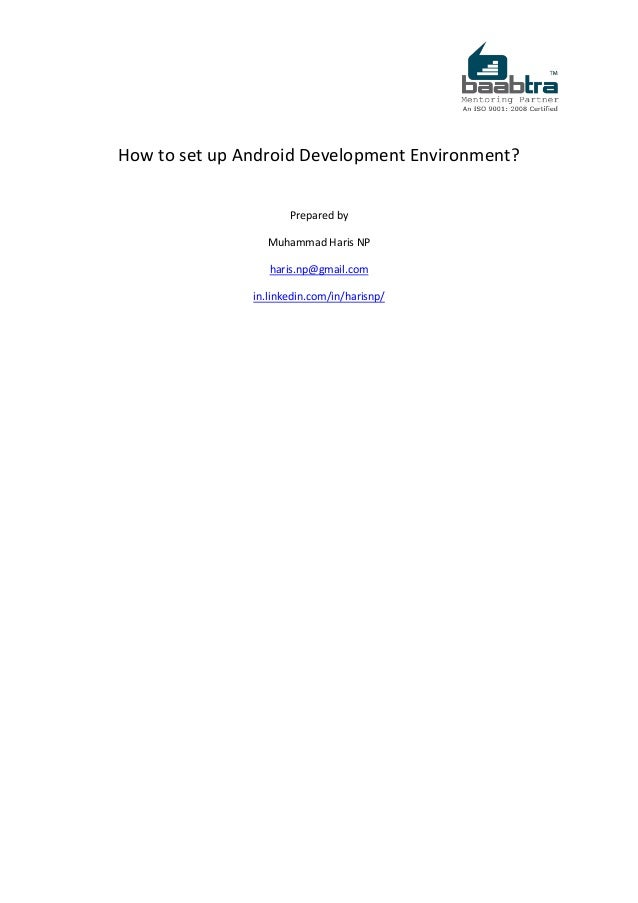 How to set up Android Development Environment? Prepared by Muhammad Haris NP haris.np@gmail.com in.linkedin.com/in/harisnp/