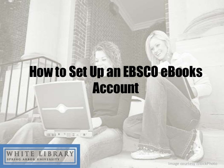 How to Set Up an EBSCO eBooks           Account                       Image courtesy iStockPhoto
