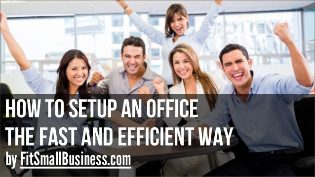 how to setup an office The fast and efficient way by FitSmallBusiness.com