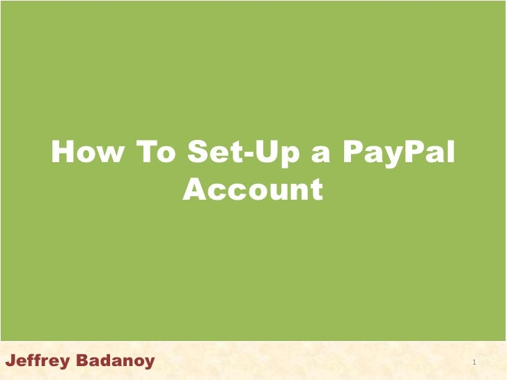 How To Set-Up a PayPal           AccountJeffrey Badanoy              1