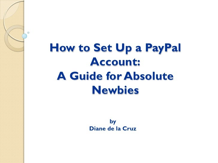 How to Set Up a PayPal      Account: A Guide for Absolute      Newbies             by      Diane de la Cruz