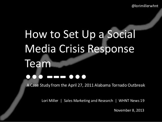 @lorimillerwhnt  How to Set Up a Social Media Crisis Response Team  ---  A Case Study from the April 27, 2011 Alabama Torn...
