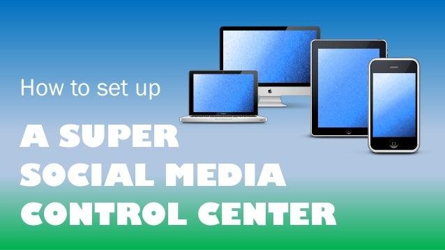 How to set up A SUPER SOCIAL MEDIA CONTROL CENTER