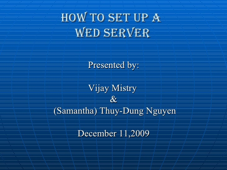 HOW TO SET UP A  WEB SERVER <ul><li>Presented by: </li></ul><ul><li>Vijay Mistry  </li></ul><ul><li>& </li></ul><ul><li>(S...