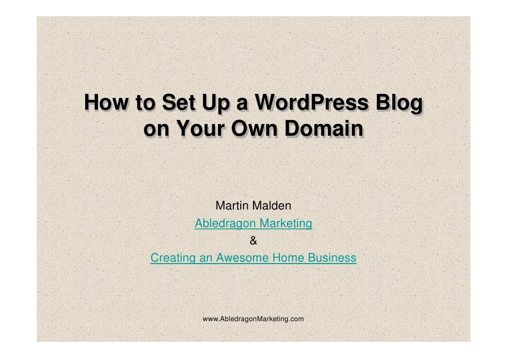 How to Set Up a WordPress Blog      on Your Own Domain                    Martin Malden              Abledragon Marketing ...