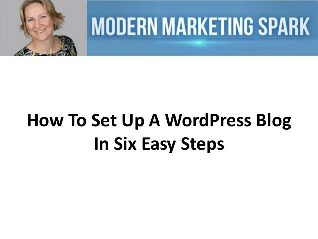 How To Set Up A WordPress Blog In Six Easy Steps