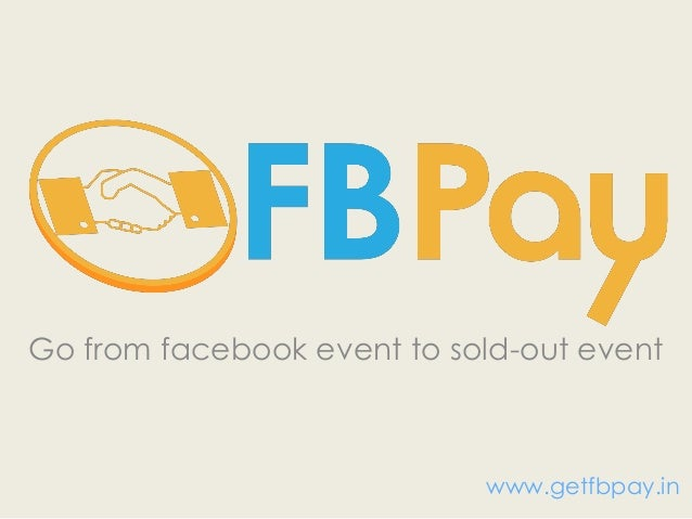 Go from facebook event to sold-out event  www.getfbpay.in