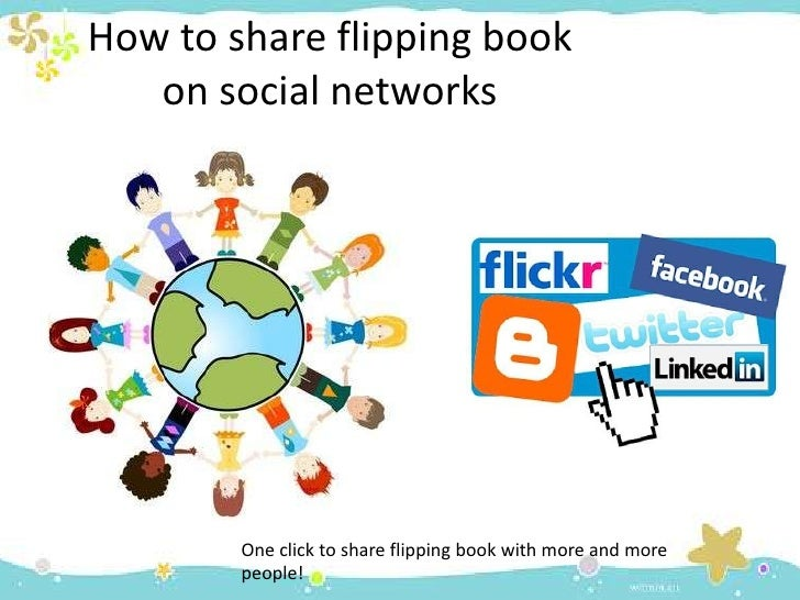How to share flipping book   on social networks        One click to share flipping book with more and more        people!