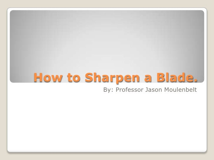 How to Sharpen a Blade.<br />By: Professor Jason Moulenbelt<br />