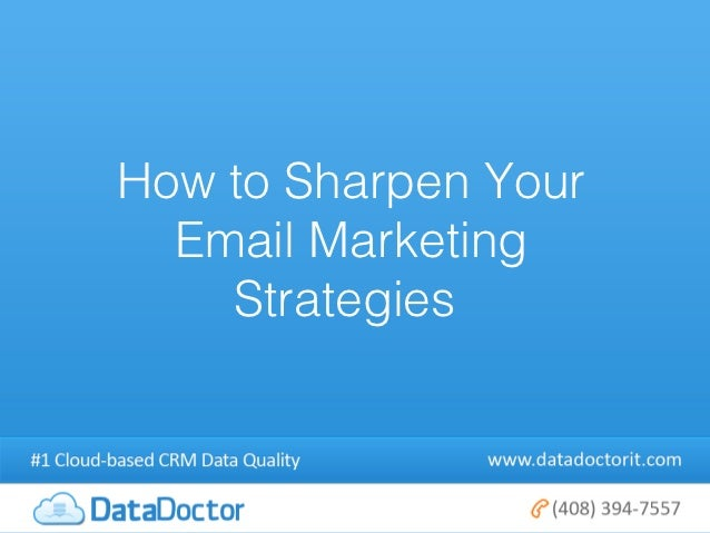 How to Sharpen Your  Email Marketing    Strategies