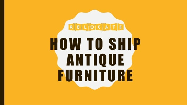 How to ship antique furniture
