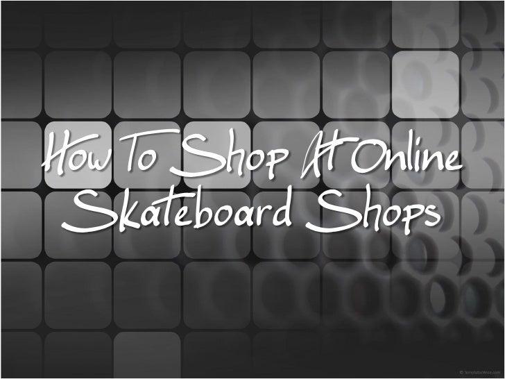 How To Shop At Online Skateboard Shops