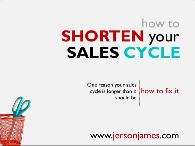 how toSHORTEN your SALES CYCLE  One reason your sales   cycle is longer than it   how to fix it                should be  ...