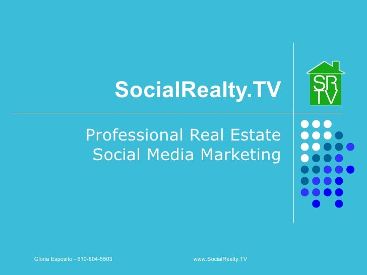 SocialRealty.TV Professional Real Estate Social Media Marketing Gloria Esposito - 610-804-5503  www.SocialRealty.TV