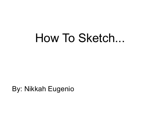 How To Sketch...By: Nikkah Eugenio