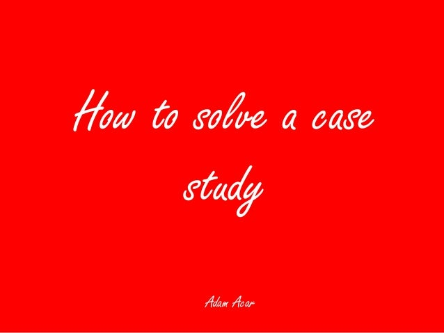 How to solve case study