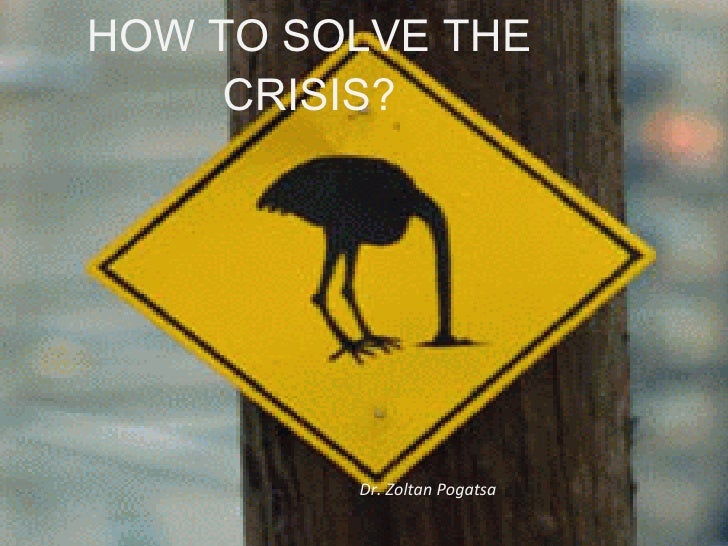 How to solve the crisis