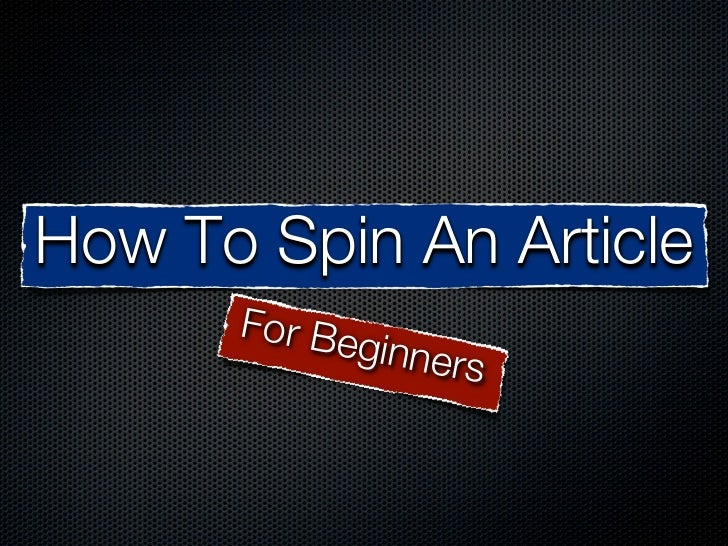 How To Spin An Article      For Be            ginner                  s