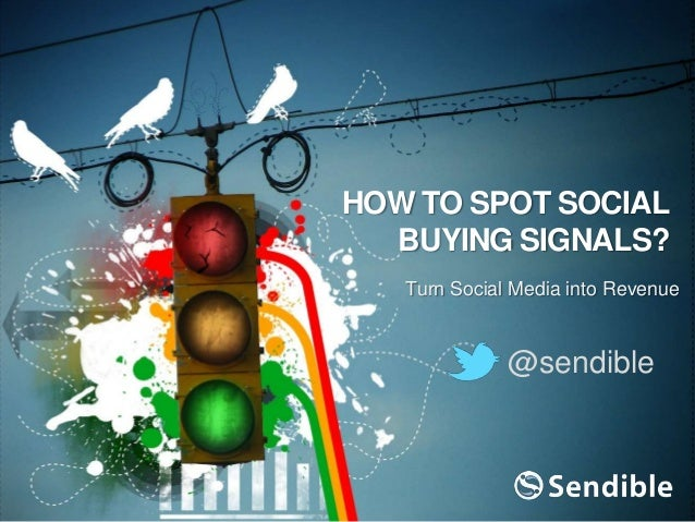 HOW TO SPOT SOCIAL BUYING SIGNALS? Turn Social Media into Revenue @sendible