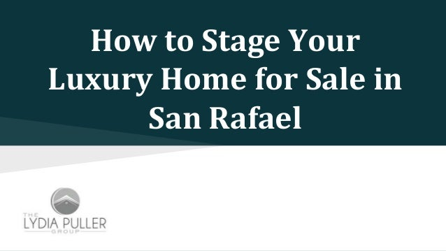 How To Stage Your Luxury Home For Sale In San Rafael