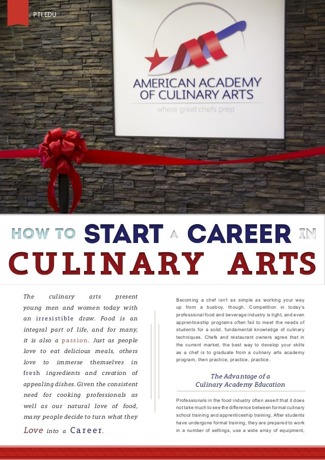 2  PTI.EDU  HOW TO  START A CAREER IN  CULINARY ARTS The  culinary  arts  present  young men and women today with an i r r...