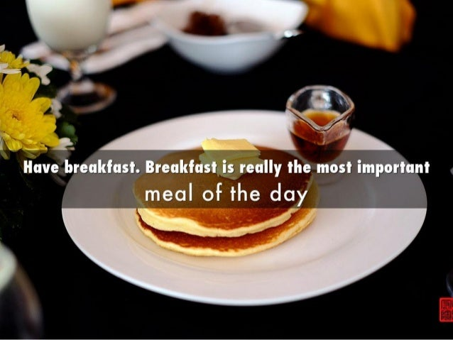 I .  e 1:Have   'reaktast is really the most imeal of the dayWI,  t