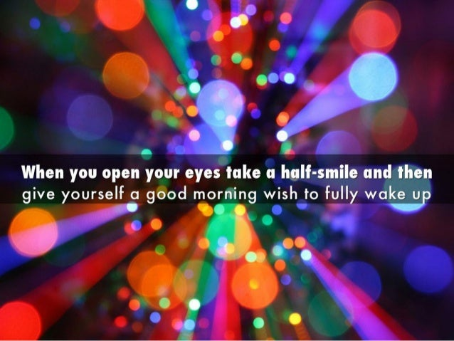 , 'El'.5;when you open your eyes take a Iiaii-smile and thengive yourselfrg good morning wish to fully wake up