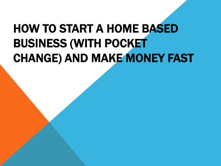 How To Start A Home Based Business (With Pocket Change) And Make Money Fast <br />