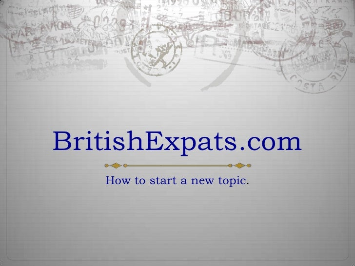 BritishExpats.com<br />How to start a new topic.<br />