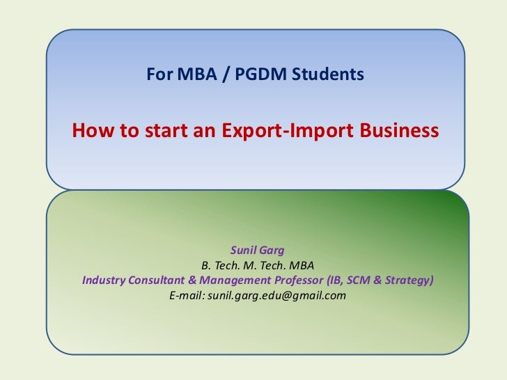 For MBA / PGDM StudentsHow to start an Export-Import Business                              Sunil Garg                     ...